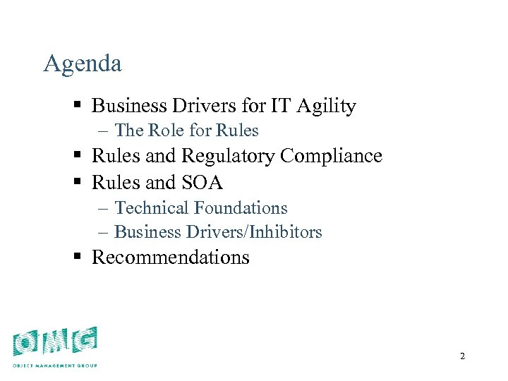 2 Agenda § Business Drivers for IT Agility – The Role for Rules §