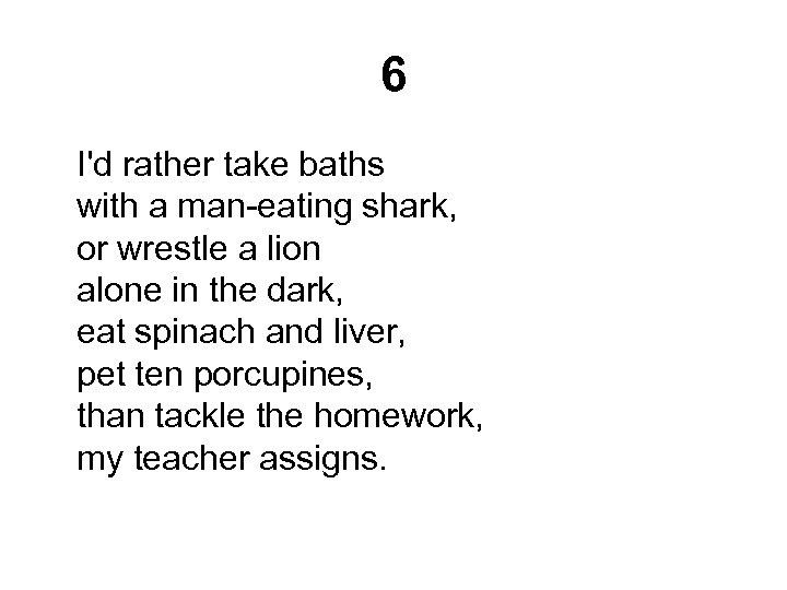 6 I'd rather take baths with a man-eating shark, or wrestle a lion alone