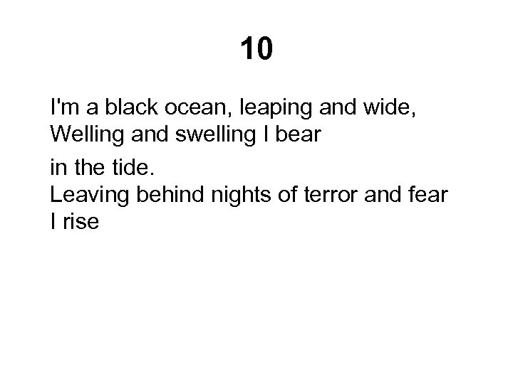 10 I'm a black ocean, leaping and wide, Welling and swelling I bear in