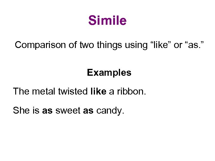 "Simile Comparison of two things using ""like"" or ""as. "" Examples The metal twisted"