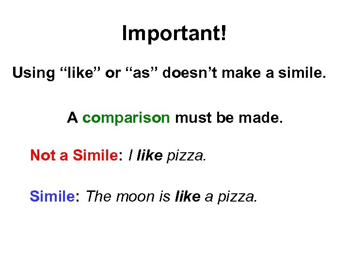 "Important! Using ""like"" or ""as"" doesn't make a simile. A comparison must be made."