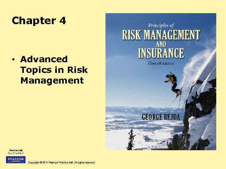 Chapter 4 • Advanced Topics in Risk Management Copyright © 2011 Pearson Prentice Hall.