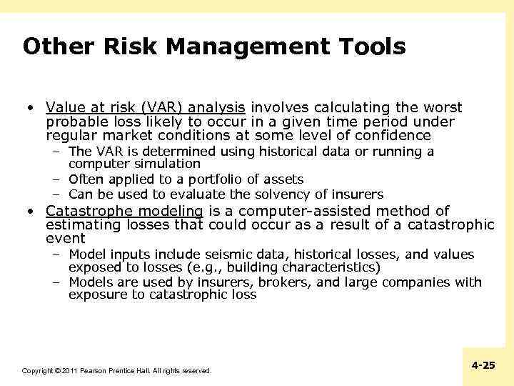 Other Risk Management Tools • Value at risk (VAR) analysis involves calculating the worst