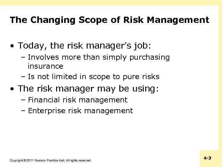 The Changing Scope of Risk Management • Today, the risk manager's job: – Involves