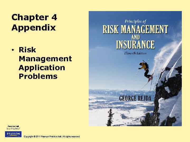 Chapter 4 Appendix • Risk Management Application Problems Copyright © 2011 Pearson Prentice Hall.