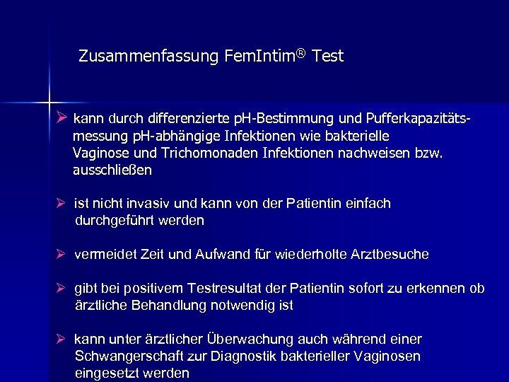 Zusammenfassung Fem. Intim® Test Ø kann durch differenzierte p. H-Bestimmung und Pufferkapazitätsmessung p. H-abhängige