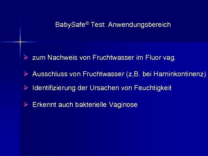 Baby. Safe® Test: Anwendungsbereich Ø zum Nachweis von Fruchtwasser im Fluor vag. Ø Ausschluss
