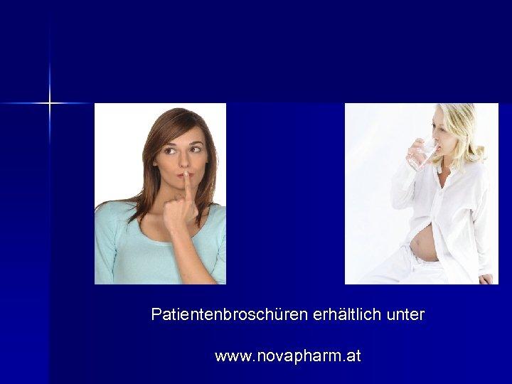 Patientenbroschüren erhältlich unter www. novapharm. at