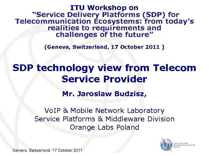 "ITU Workshop on ""Service Delivery Platforms (SDP) for Telecommunication Ecosystems: from today's realities to"