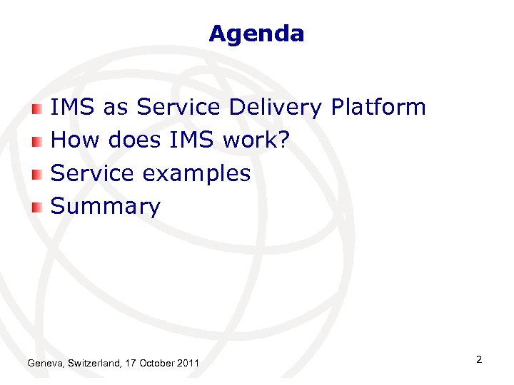 Agenda IMS as Service Delivery Platform How does IMS work? Service examples Summary Geneva,
