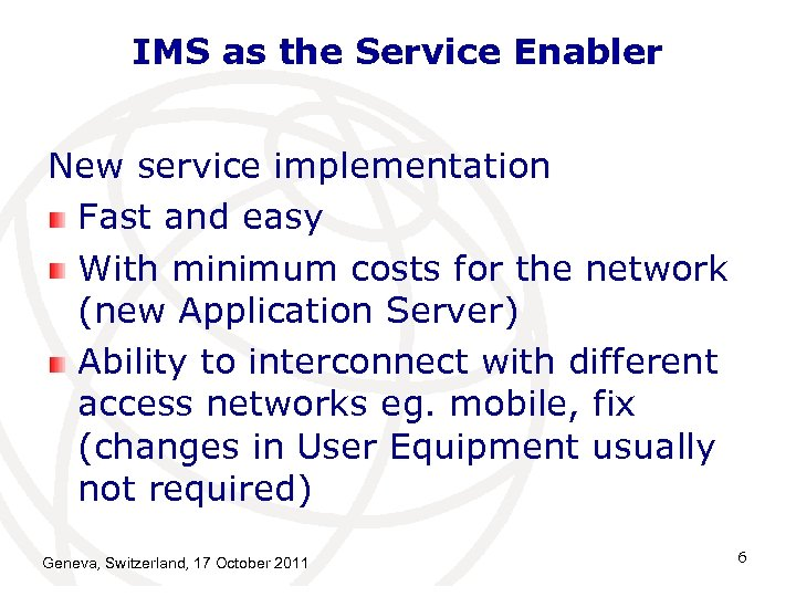 IMS as the Service Enabler New service implementation Fast and easy With minimum costs