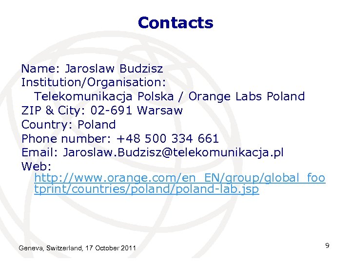 Contacts Name: Jaroslaw Budzisz Institution/Organisation: Telekomunikacja Polska / Orange Labs Poland ZIP & City: