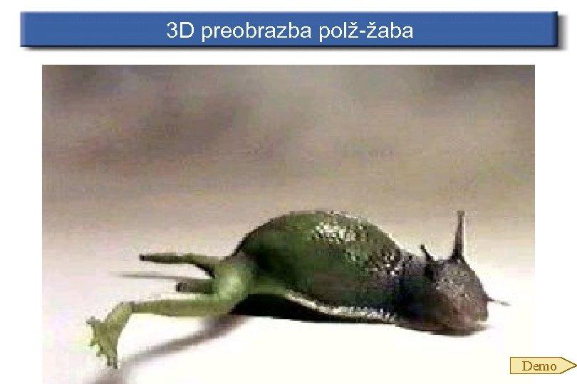 3 D preobrazba polž-žaba Demo