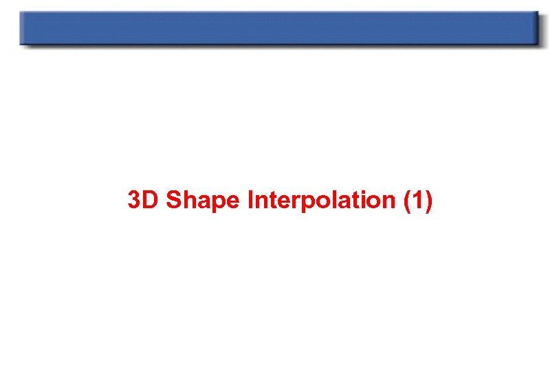3 D Shape Interpolation (1)