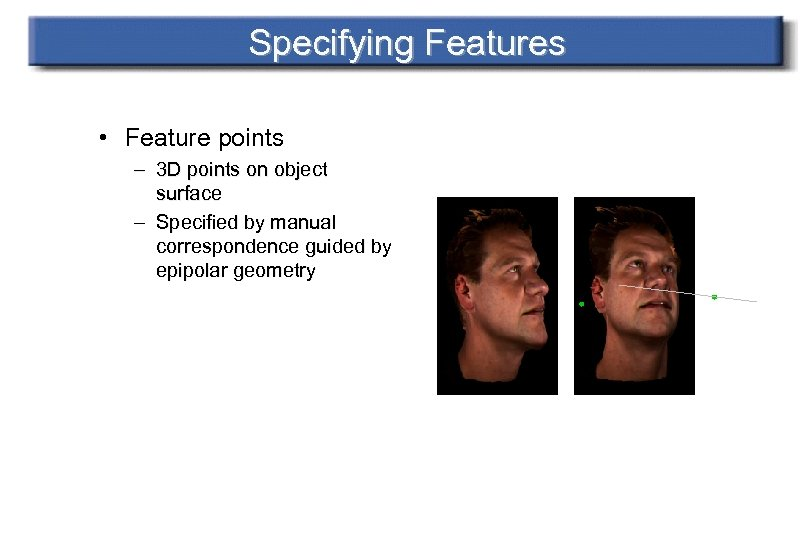Specifying Features • Feature points – 3 D points on object surface – Specified