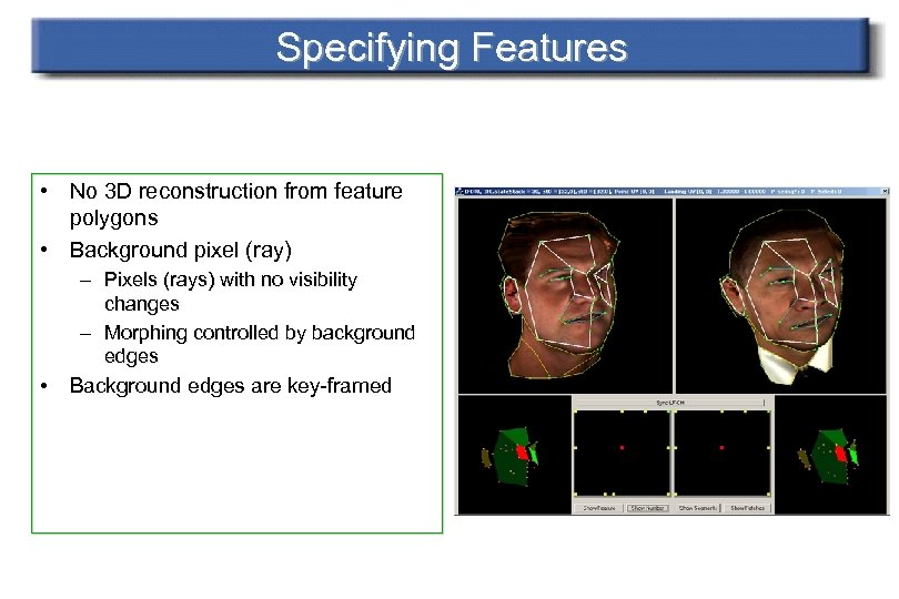 Specifying Features • No 3 D reconstruction from feature polygons • Background pixel (ray)