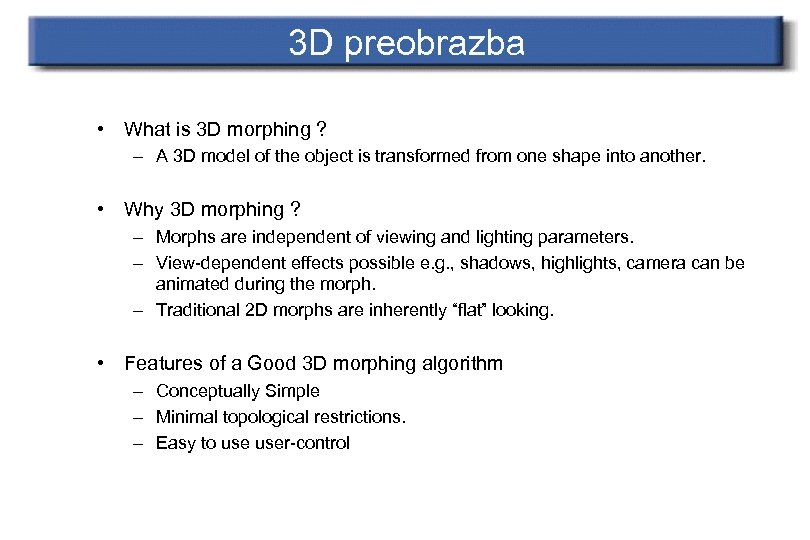 3 D preobrazba • What is 3 D morphing ? – A 3 D
