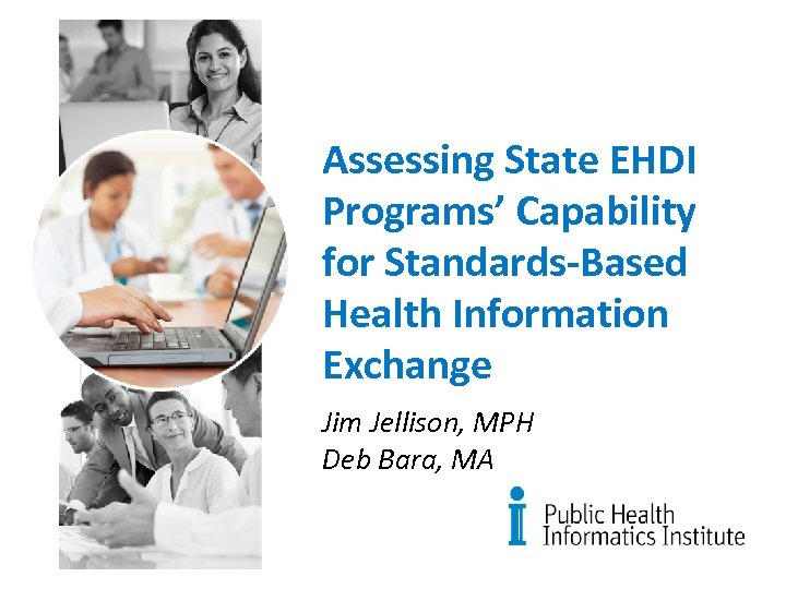 Assessing State EHDI Programs' Capability for Standards-Based Health Information Exchange Jim Jellison, MPH Deb