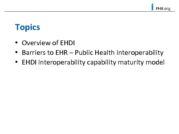 PHII. org Topics • Overview of EHDI • Barriers to EHR – Public Health