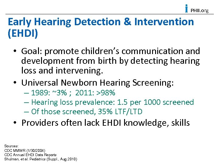 PHII. org Early Hearing Detection & Intervention (EHDI) • Goal: promote children's communication and