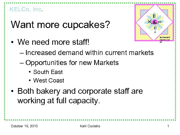KELCo, Inc. • We need more staff! L Want more cupcakes? K E C