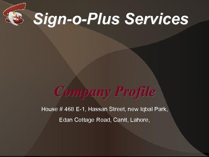 Sign-o-Plus Services Company Profile House # 468 E-1, Hassan Street, new Iqbal Park, Edan