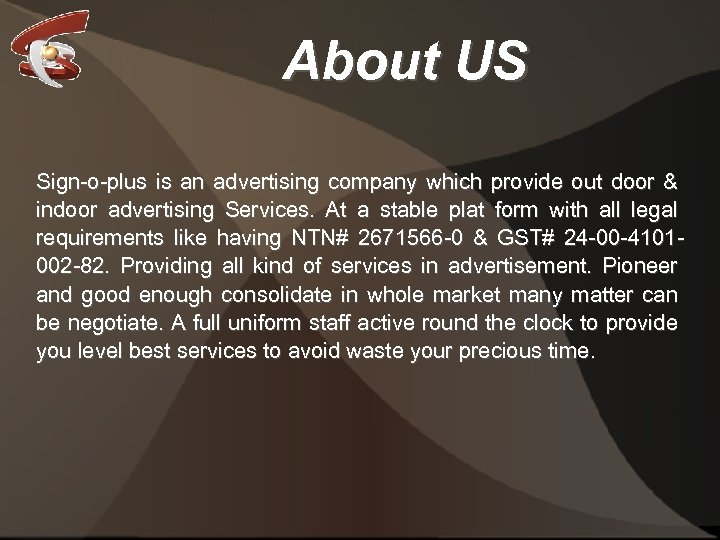About US Sign-o-plus is an advertising company which provide out door & indoor advertising