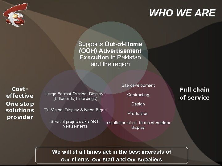 WHO WE ARE Supports Out-of-Home (OOH) Advertisement Execution in Pakistan and the region Costeffective