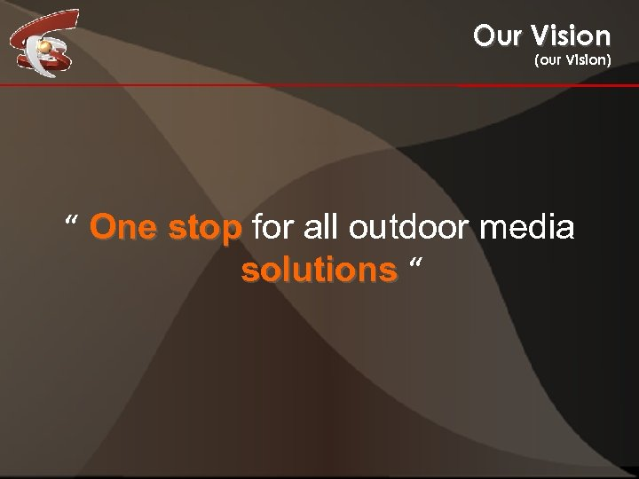 """Our Vision (our Vision) """" One stop for all outdoor media solutions """""""