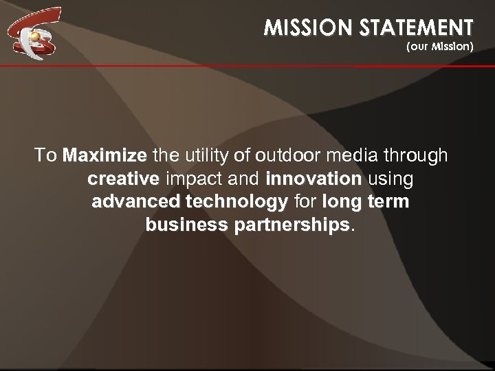 MISSION STATEMENT (our Mission) To Maximize the utility of outdoor media through creative impact