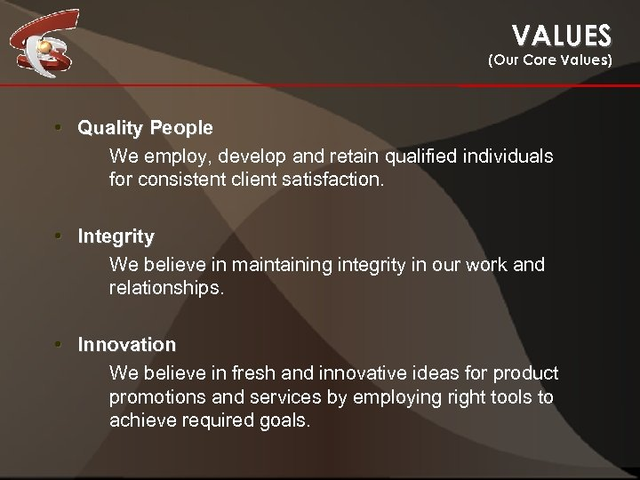 VALUES (Our Core Values) • Quality People We employ, develop and retain qualified individuals