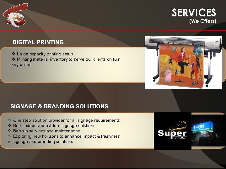 SERVICES (We Offers) DIGITAL PRINTING Large capacity printing setup Printing material inventory to serve