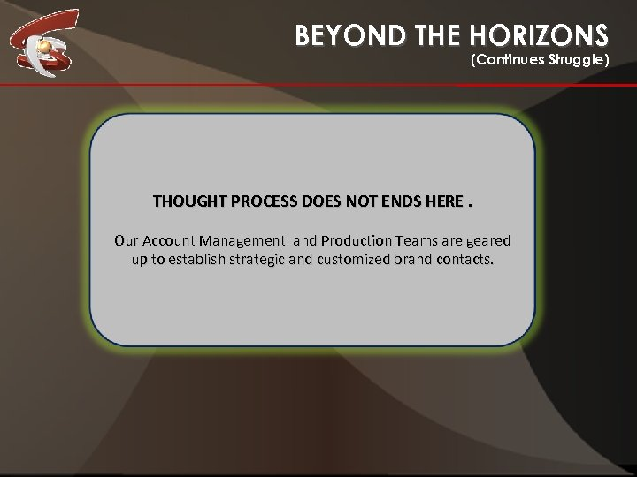 BEYOND THE HORIZONS (Continues Struggle) THOUGHT PROCESS DOES NOT ENDS HERE. Our Account Management