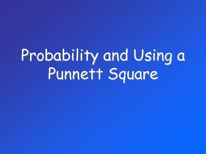 Probability and Using a Punnett Square