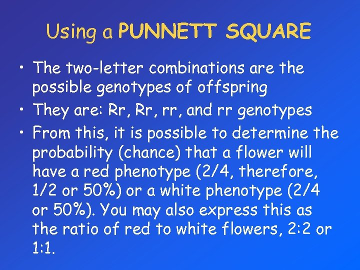 Using a PUNNETT SQUARE • The two-letter combinations are the possible genotypes of offspring
