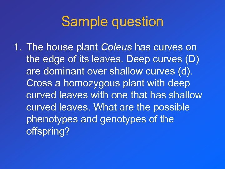 Sample question 1. The house plant Coleus has curves on the edge of its