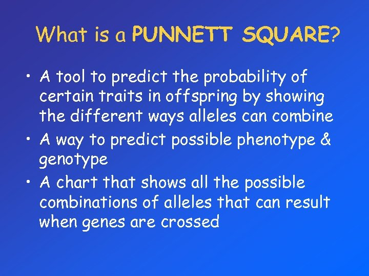 What is a PUNNETT SQUARE? • A tool to predict the probability of certain