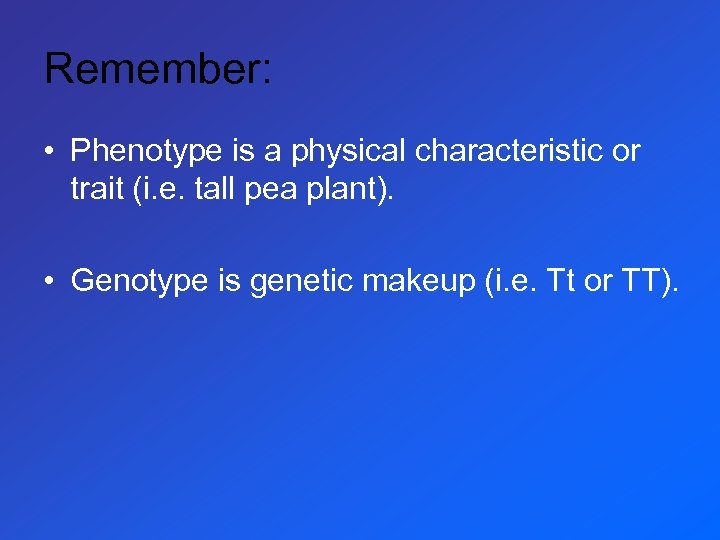 Remember: • Phenotype is a physical characteristic or trait (i. e. tall pea plant).