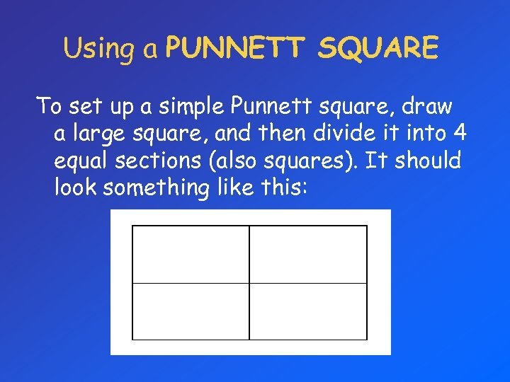 Using a PUNNETT SQUARE To set up a simple Punnett square, draw a large