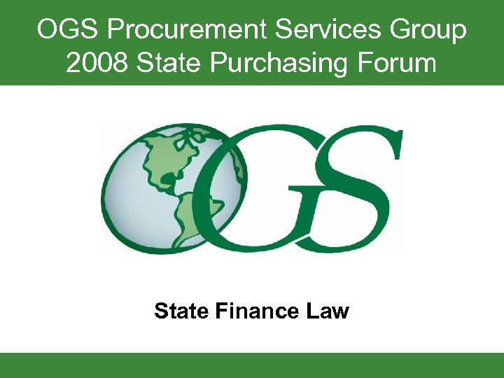 OGS Procurement Services Group 2008 State Purchasing Forum State Finance Law