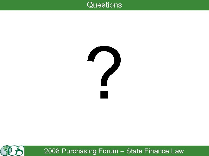 Questions ? 2008 Purchasing Forum – State Finance Law