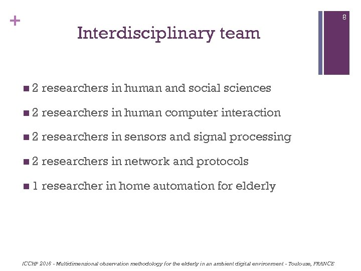 + 8 Interdisciplinary team n 2 researchers in human and social sciences n 2