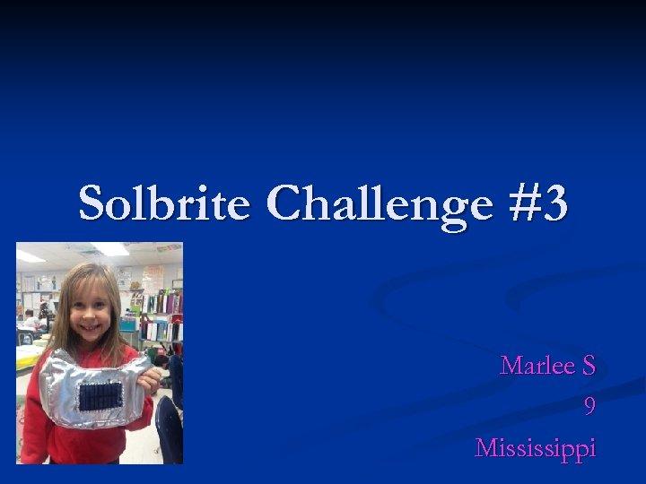 Solbrite Challenge #3 Marlee S 9 Mississippi