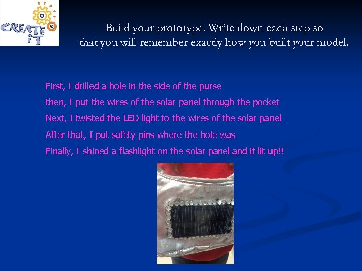 Build your prototype. Write down each step so that you will remember exactly how