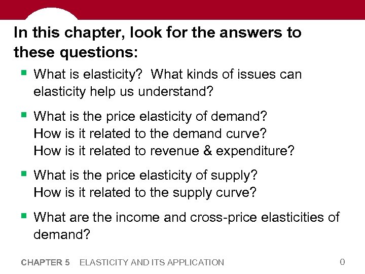 In this chapter, look for the answers to these questions: § What is elasticity?