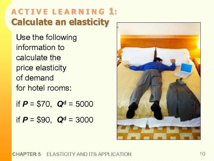 1: Calculate an elasticity ACTIVE LEARNING Use the following information to calculate the price