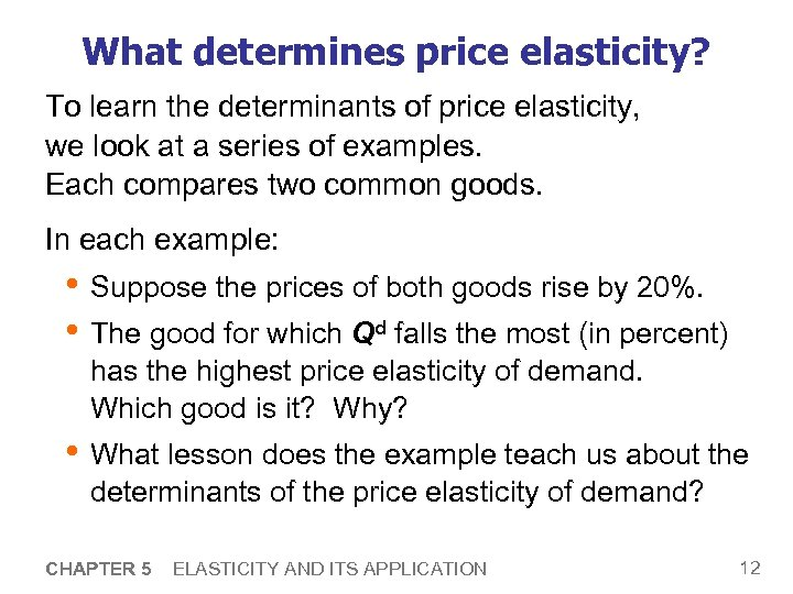 What determines price elasticity? To learn the determinants of price elasticity, we look at