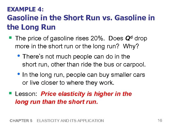EXAMPLE 4: Gasoline in the Short Run vs. Gasoline in the Long Run §