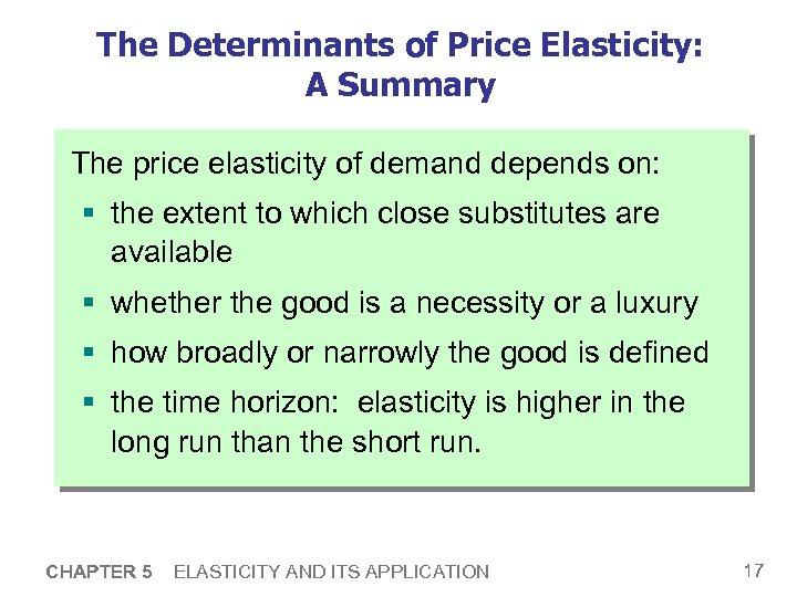 The Determinants of Price Elasticity: A Summary The price elasticity of demand depends on: