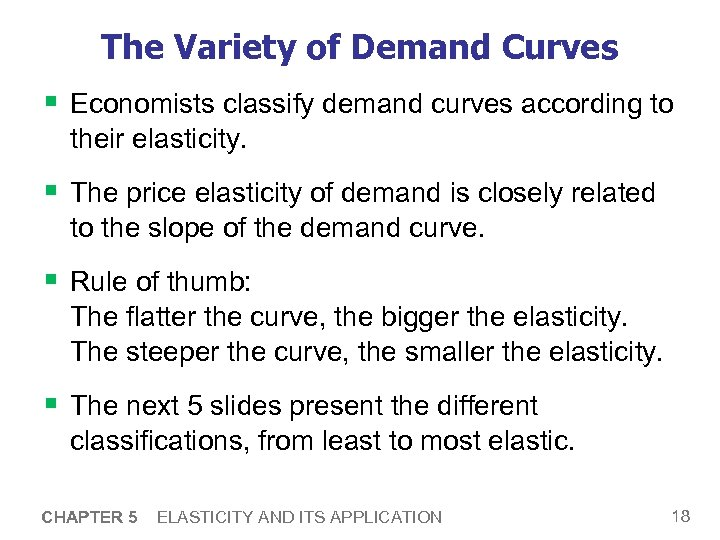 The Variety of Demand Curves § Economists classify demand curves according to their elasticity.